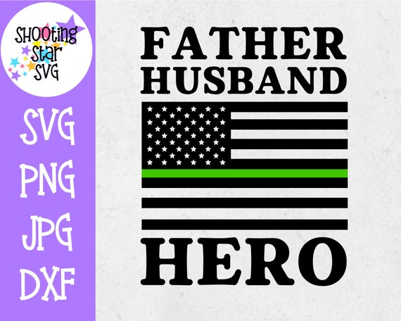 Father Hero Flag Thin Green Line Army Svg Military Svg Etsy