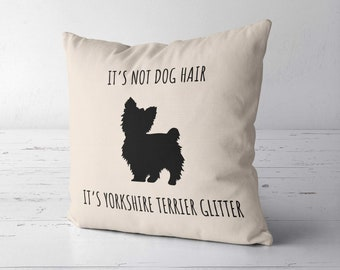 Its Not Dog Hair Its Yorkshire Terrier Glitter Pillow Case Cover, Yorkie Lover Gift, Yorkie Mom Gift, Yorkie Mom, Yorkie Gift, Yorkie Decor