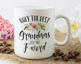 9f306aad270 Funny Grandma Mug, Gift For Grandmother, Only The Best Grandma Use The F  Word, Grandma Coffee Mug, Funny Grandma, Mother Day Grandma Mug