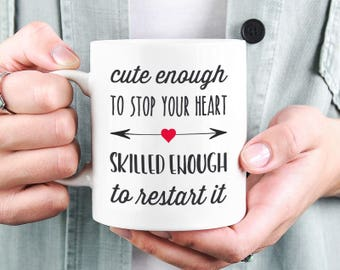 Nurse Mug, Doctor Coffee Mug, Gift for Doctor, Doctor Gift, Graduation Gift, Medical Student Gift Idea, Cute Enough to Stop Your Heart