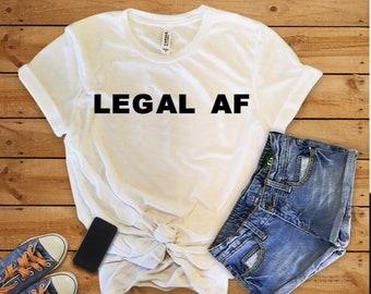 Legal AF shirt, statement tee, Legal AF, 21st birthday shirt, 21 birthday shirt,
