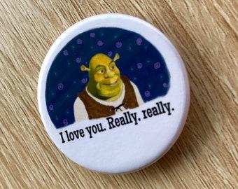 Shrek - I love you really really - pin badhe or magnet