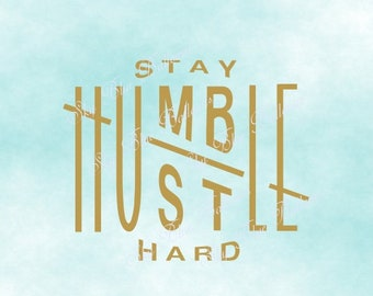 Stay Humble Hustle Hard Svg, Stay Humble Svg, Quote Svg, Workout Svg, Motivational Svg, Svg Cut File, Files for Cricut