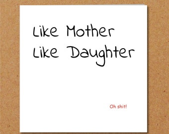 Birthday Card Or Mothers Day For Mom Dad Like Mother Daughter Oh Shit Funny Humorous Quotation Quote