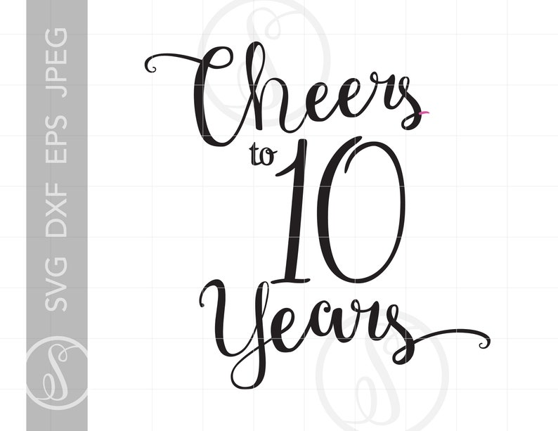 Cheers To 10 Years Svg Chic Script 10th Quote Svg File Diy Etsy