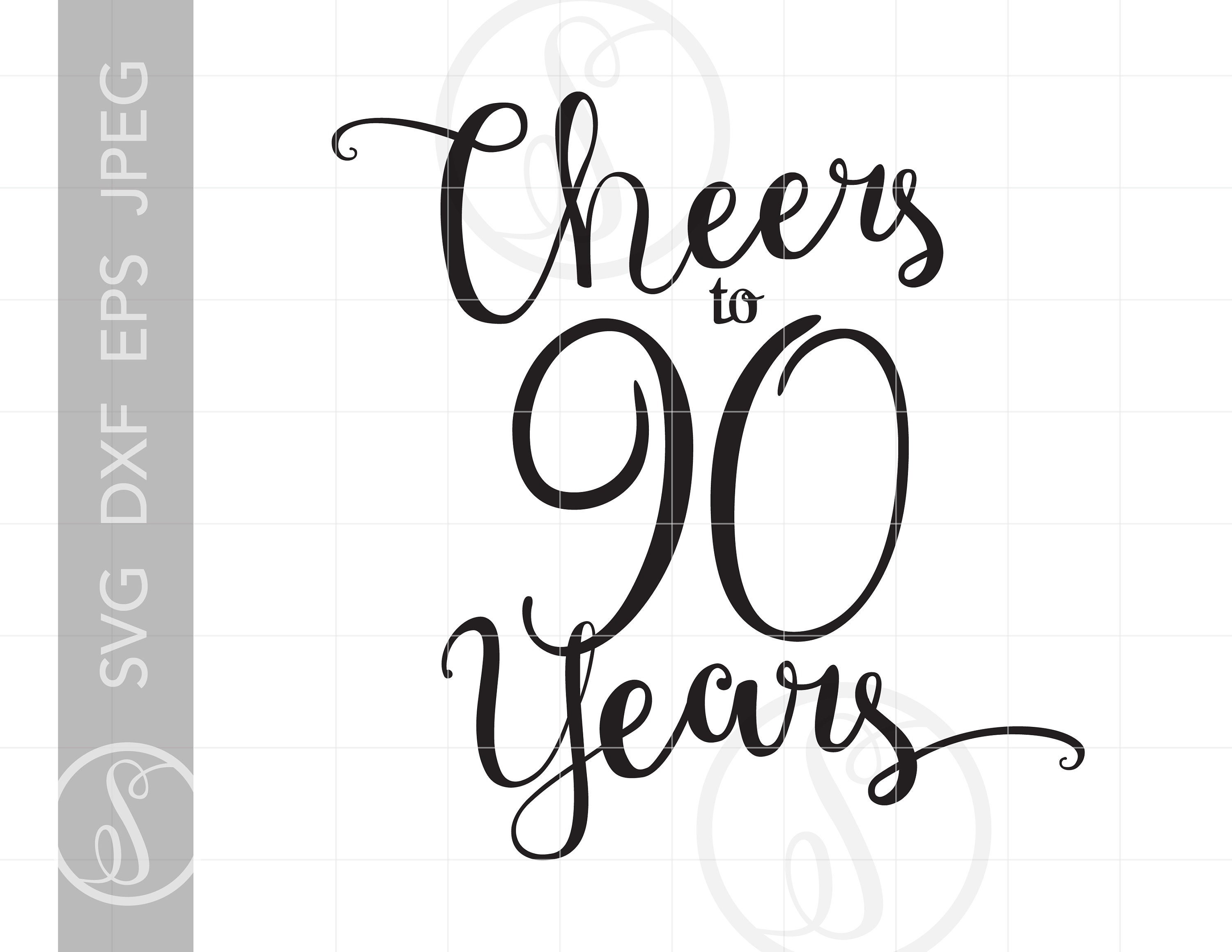 Cheers To 90 Years Svg Chic Script 90th Quote Svg File Etsy