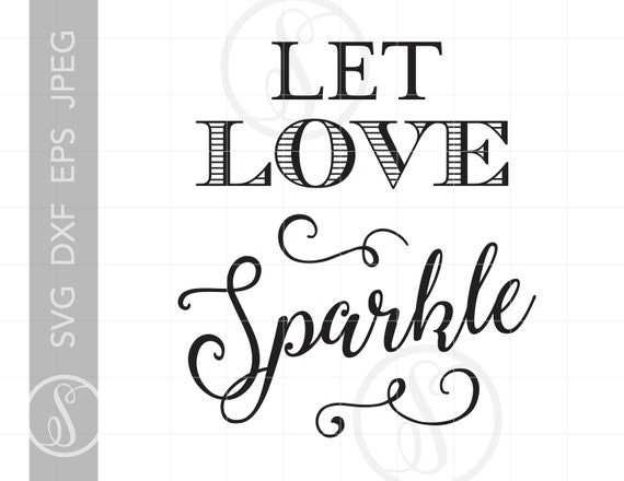 Silhouette Cutting File Let Love Sparkle Svg File Wedding Etsy