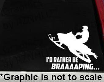 Snowmobile Vinyl Decal Bumper Sticker Window Decal I/'d Rather Be Braaaaping..