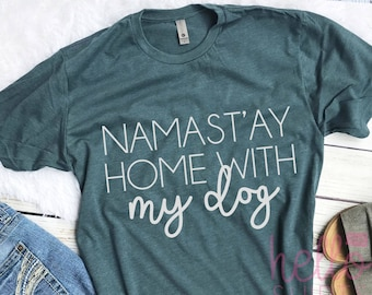 namastay home with my dog,mom af, dog mom shirt, dog mom tshirt, dog lover gift, funny graphic tees, i'd rather be home with my dog,