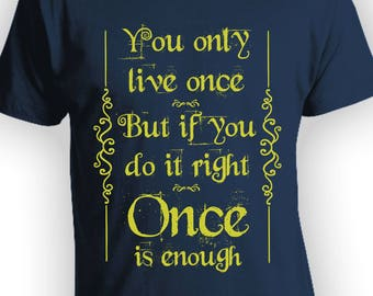 You Only Live Once T Shirt YOLO Shirt Inspirational Shirts Motivational Shirts Positive Quote YOLO Tee Once is Enough Life Tee TSC046
