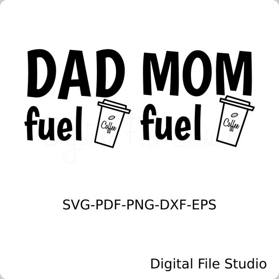Mom Fuel Svg Dad Fuel Svg Father S Day Svg Coffee Svg Etsy