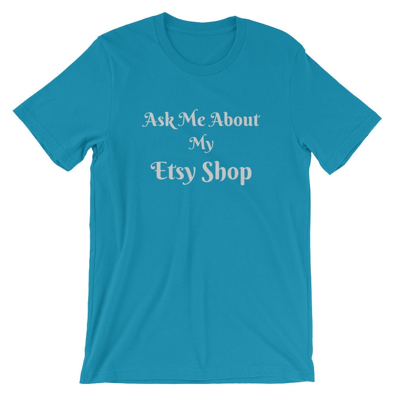 ec7c0c212b14e Ask Me About My Etsy Shop t shirt, Perfect advertising for your Etsy store,  Etsy store owner shirt