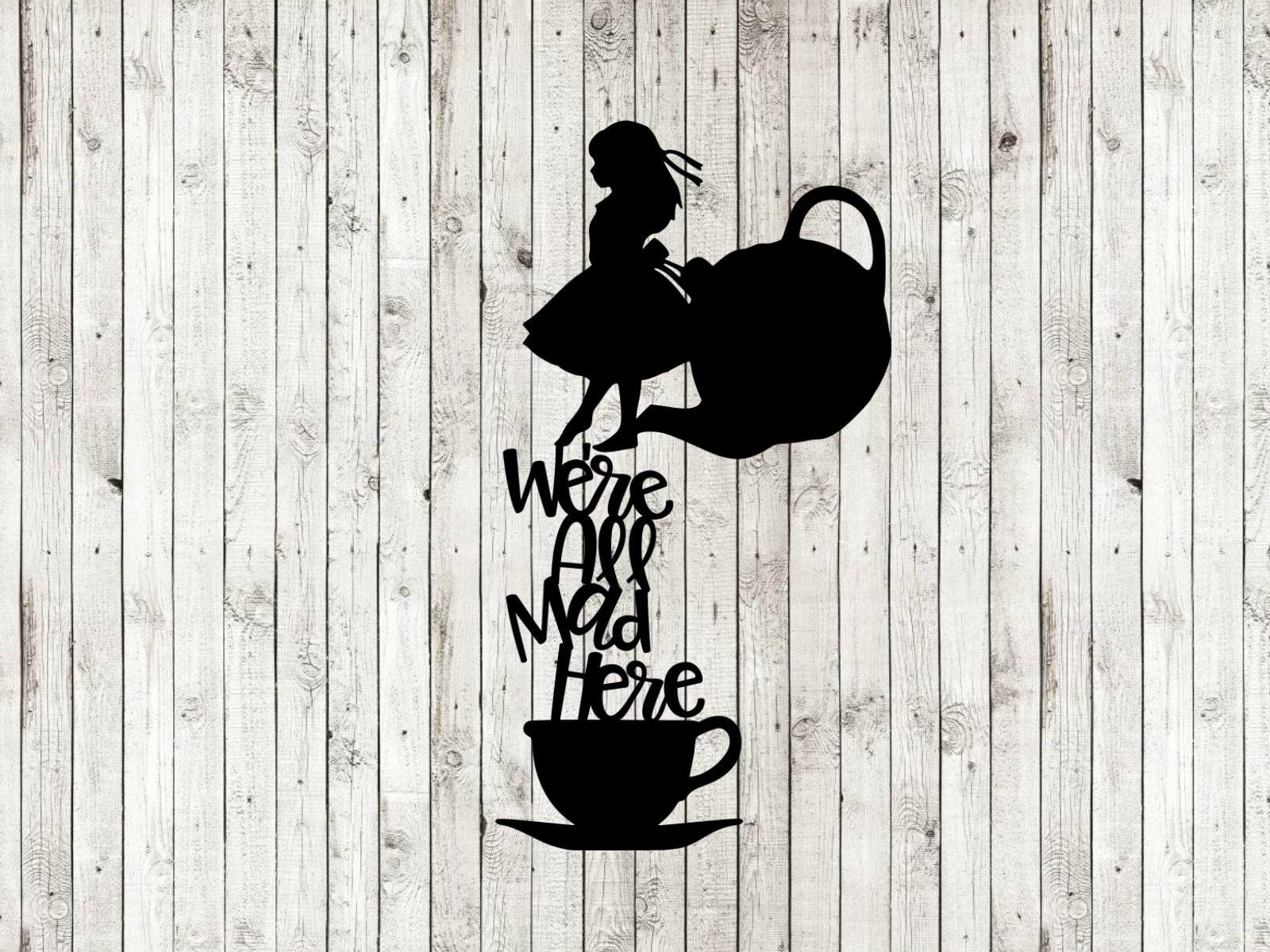 Alice In Wonderland Svg We Re All Mad Here Svg Alice Etsy