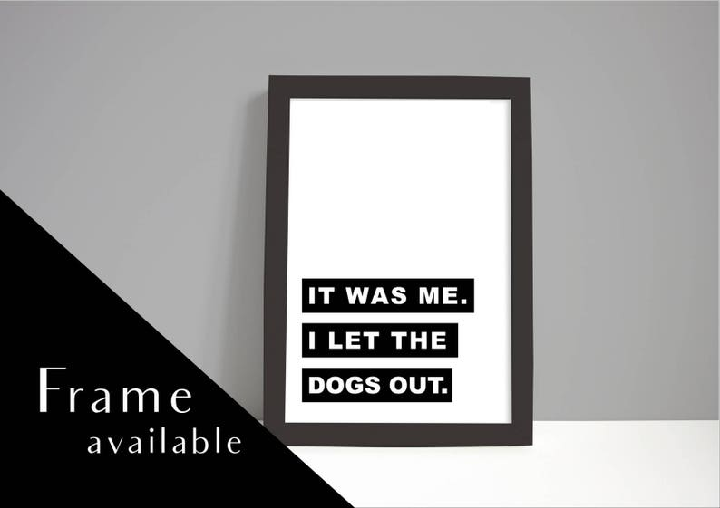 It was me I LET the DOGS OUT.dog print.A4 Print.animal  8498e8dd2