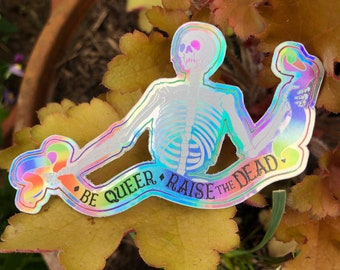Be Queer- Raise the Dead. Holographic Vinyl Sticker