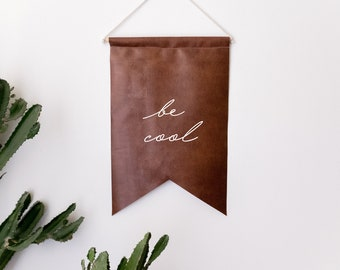 BE COOL BANNER, Wall Banner, Wall Canvas, Tapestry, Room Decor, Pennant Flag, Wall Hanging, Fabric Banner, Wall Flag, Flag, Banner, leather