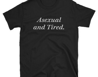 4e427e15083 Asexual And Tired T-shirt LGBTQIA Aesthetic Ace Pride Unisex Tee