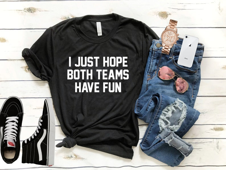 I Just Hope Both Teams Have Fun T Shirt || Funny Sports sayings || Funny  Football Wife Shirt || Unisex T-Shirt