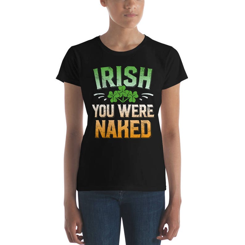 49a561cd Women's Irish You Were Naked Shirt St Patrick's Day | Etsy