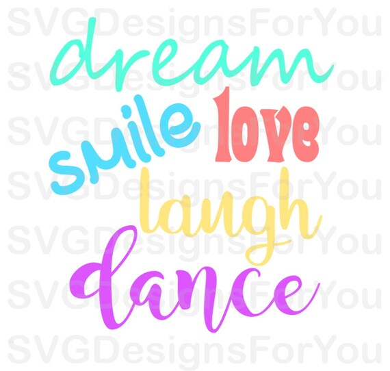Dream Smile Love Laugh Dance Svg Design Dance Quote Svg Dream Svg Cutting File Love Svg Laugh Svg File Silhouette Png Jpg Svgdesignsforyou