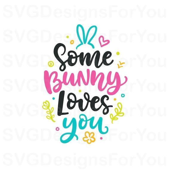 Some Bunny Loves You Svg Easter Svg Bunny Svg Easter Clip Etsy