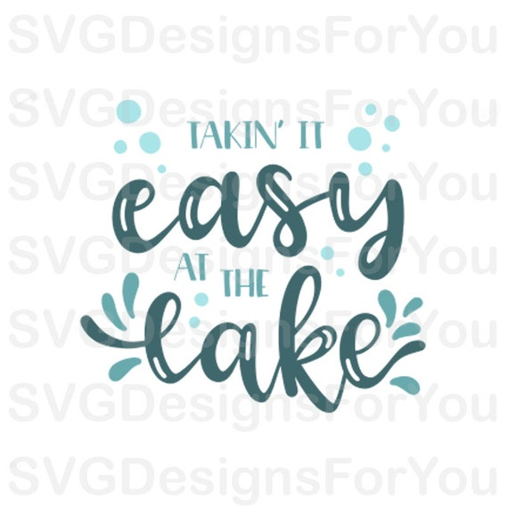 Taking It Easy At The Lake Svg Design Quote Svg Vacation Svg Cutting File Relax Svg Dxf Png File Silhouette Png Jpg Svgdesignsforyou