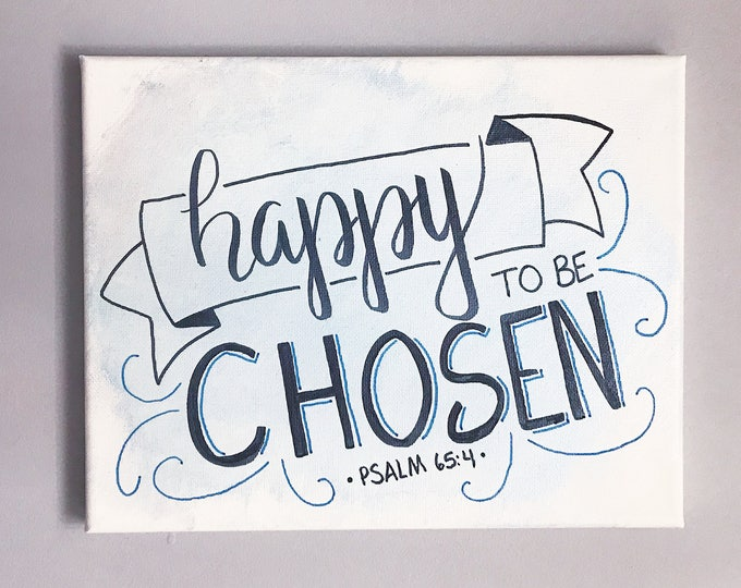 Happy To Be Chosen Psalm 65:4 // Hand-Lettered Watercolor Canvas Painting