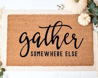 Gather Somewhere Else Doormat, Fall Doormat, Funny Doormat, Funny Welcome Mat, Go Away Doormat, Not Welcome Mat, Rude Doormat, Door Mat