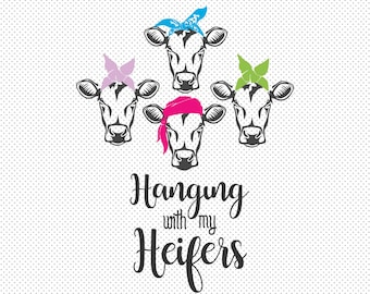 Hanging with my Heifers SVG , cow SVG, cow Clipart, cow Cut Files For Silhouette, Files for Cricut, cow Vector,  cow Decal