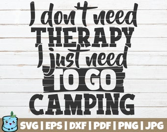 7eff0dddc I Don't Need Therapy I Just Need to go Camping SVG Cut File | commercial  use | instant download | printable vector clip art | Camping SVG