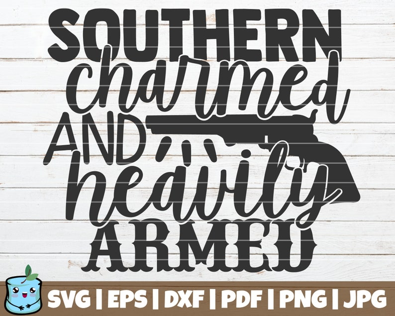 Southern Charmed And Heavily Armed SVG Cut File commercial use instant download Southern Life SVG printable vector clip art Farm