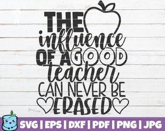 The Influence Of A Good Teacher Can Never Be Erased SVG Cut File   commercial use   printable vector   teacher shirt   Teacher Life SVG