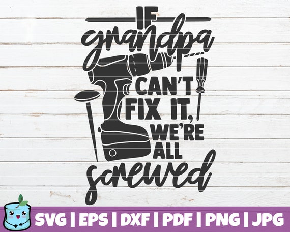 If Grandpa Can T Fix It We Re All Screwed Svg Cut File Etsy