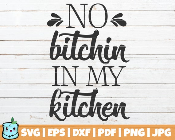No Bitchin In My Kitchen Svg Cut File Commercial Use Etsy