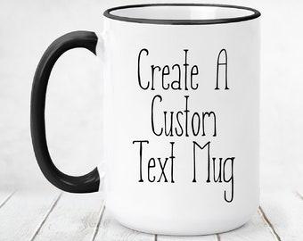 Custom Ceramic Coffee Mug, Personalized Mug with Text. Create Your Own Custom Mug, Personalized Coffee Mug, Personalized Gift