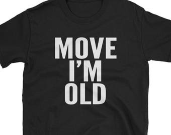 9918215fb0 Move I'm Old Funny Senior Citizen Gift T-Shirt You're Old Age Birthday Gift  Retirement Gift Funny Gag Gift Old People Old Lady Old Man Gifts