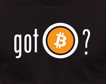 GOT BITCOIN? - Bitcoin Themed Tshirts