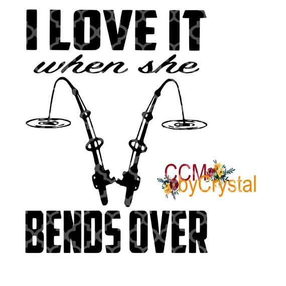 I Love It When She Bends Over Svg Etsy