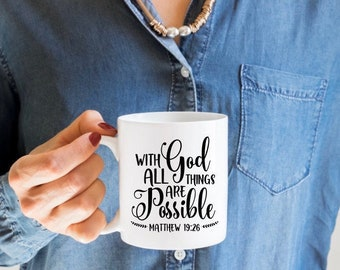 With God All Things Are Possible - Coffee or Tea Mug - Scripture - Motivational - Matthew 19 - Bible Verse