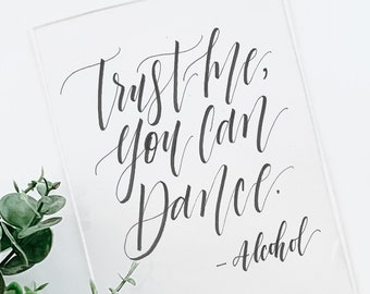 """""""Trust Me, You Can Dance - Alcohol"""" Wedding Sign"""