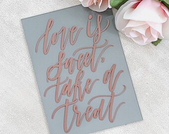 Love is Sweet Take a Treat Acrylic Wedding Sign [Rose Gold + Gray]