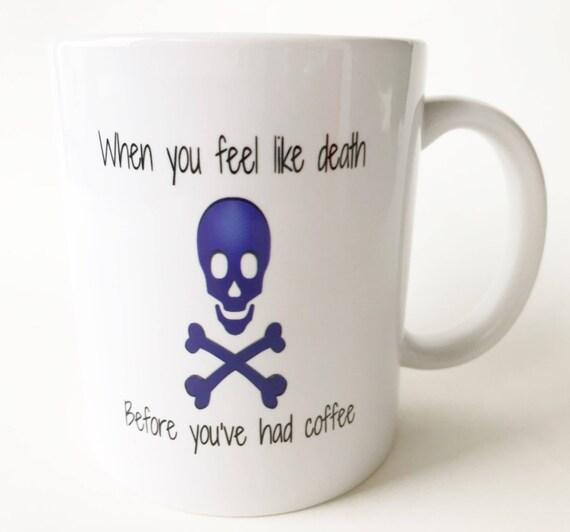 when you feel like death mug mugs quotes funny coffee