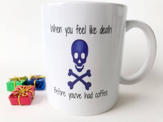 When You Feel Like Death Mugmugs With Quotesfunny Coffee Mugwitty Coffee Mugcute Coffee Mugsmug With Skullmugs With Sayingsphrase Mug