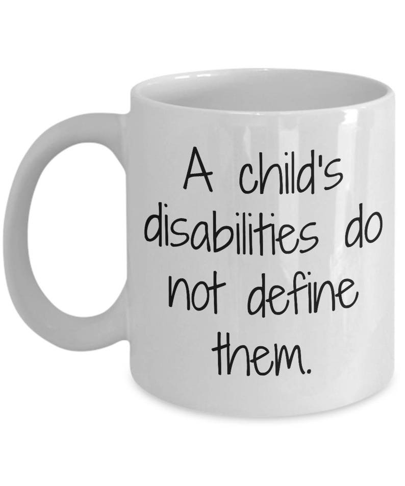 No Matter How You Define Quality >> A Child S Disabilities Do Not Define Them Mug Cup Special Needs Special Ed