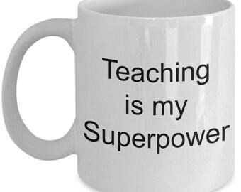 Teacher superpower mug, Teaching is my Superpower, coffee cup, I teach, text