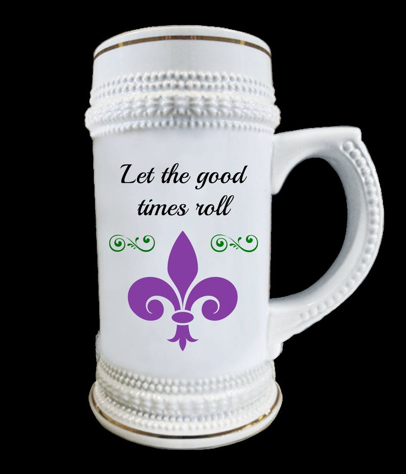 Mardi Gras Beer Stein two-sided with Let the Good Times Roll and Laissez les bon temps rouler and fleur de lis allow 28 days in USA