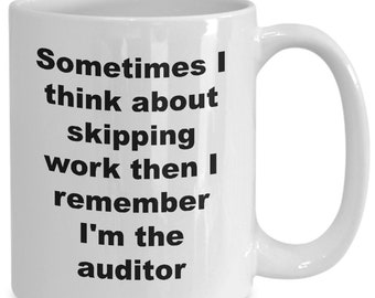 Auditor mug, coffee cup, sometimes i think about skipping work then I remember I'm the auditor