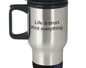 Knitting themed Mugs, Travel mug, stainless, Life is short. Knit everything.  Coffee cup