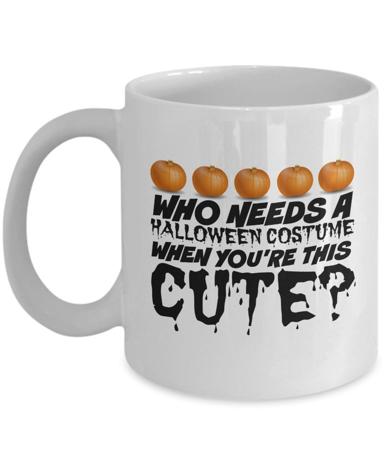 3525d955d08 Funny Halloween coffee mug - who needs a Halloween costume when you're this  cute - fall/autumn gift