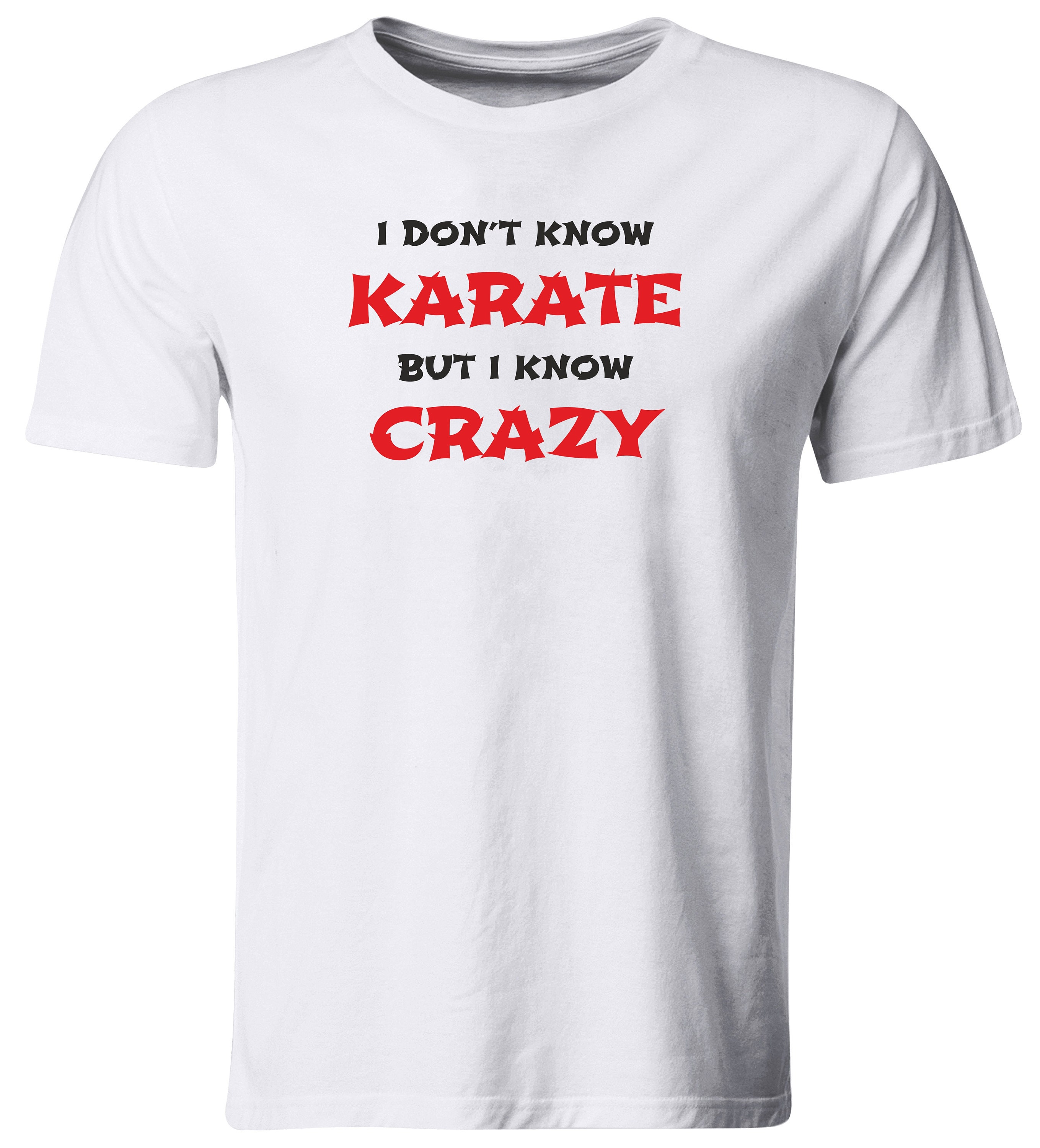 I Dont Know Karate But I Know Crazy T-shirt Martial Arts Funny Insane Mad Hoodie Tshirt